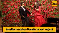 Anushka to replace Deepika in next project